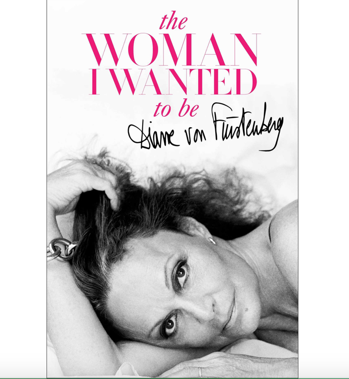 The Woman I Wanted To Be by Diane von Furstenberg - Cover