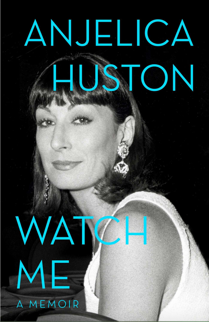 Watch Me- A Memoir by Angelica Huston